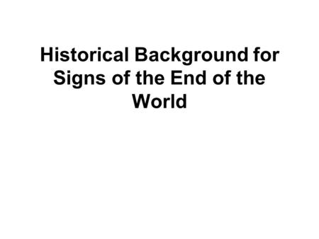 Historical Background for Signs of the End of the World.
