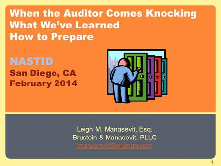 When the Auditor Comes Knocking What We've Learned How to Prepare NASTID San Diego, CA February 2014 Leigh M. Manasevit, Esq. Brustein & Manasevit, PLLC.