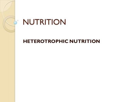 NUTRITION HETEROTROPHIC NUTRITION. All animals including man & all non green plants depend on green plants for organic food.They are known as heterotrophs.