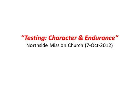 """Testing: Character & Endurance"" Northside Mission Church (7-Oct-2012)"