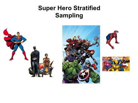 Super Hero Stratified Sampling. Super Hero Stratified Sampling - What's The Story? In tough economic times the Super Heroes of the world are trying to.