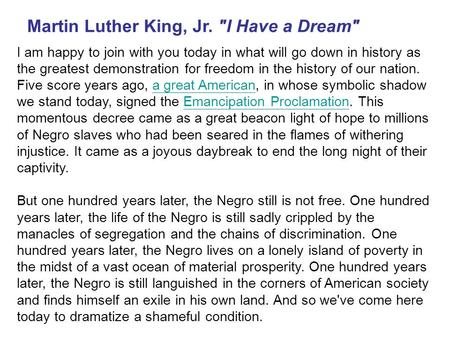 Martin Luther King, Jr. I Have a Dream I am happy to join with you today in what will go down in history as the greatest demonstration for freedom in.