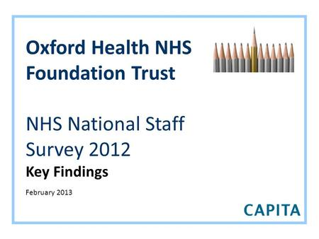 Oxford Health NHS Foundation Trust NHS National Staff Survey 2012 Key Findings February 2013.