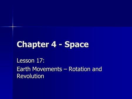 Chapter 4 - Space Lesson 17: Earth Movements – Rotation and Revolution.