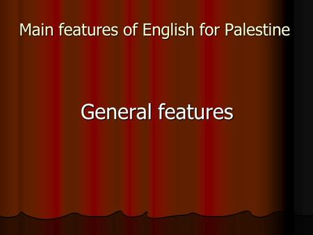 Main features of English for Palestine General features.