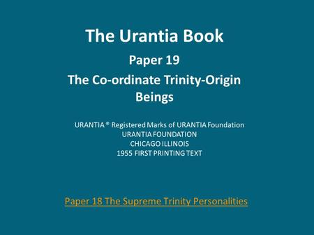 The Urantia Book Paper 19 The Co-ordinate Trinity-Origin Beings Paper 18 The Supreme Trinity Personalities.