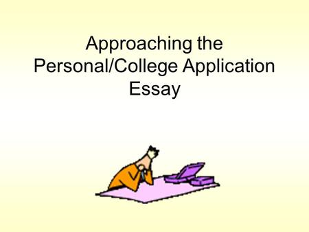 Approaching the Personal/College Application Essay.