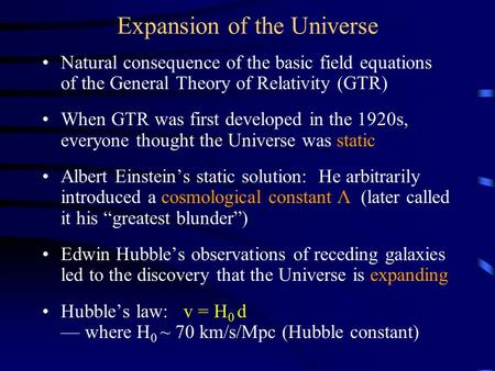 Expansion of the Universe Natural consequence of the basic field equations of the General Theory of Relativity (GTR) When GTR was first developed in the.