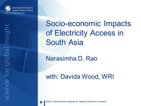 Socio-economic Impacts of Electricity Access in South Asia Narasimha D. Rao with: Davida Wood, WRI.