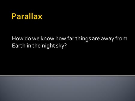 How do we know how far things are away from Earth in the night sky?