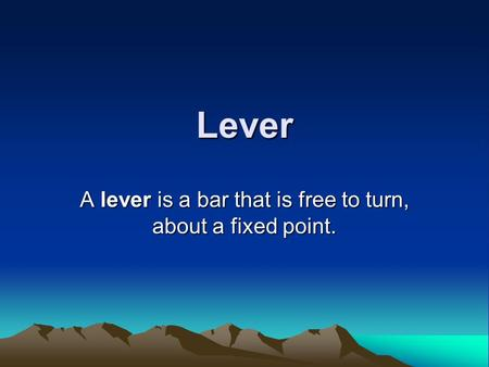 Lever A lever is a bar that is free to turn, about a fixed point.