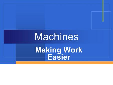 Machines Making Work Easier. Machines  A device that makes work easier  Some powered by engines/motors, others powered by people  Can you think of.