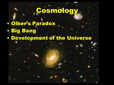 Cosmology Olber's Paradox Big Bang Development of the Universe.