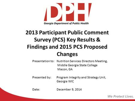2013 Participant Public Comment Survey (PCS) Key Results & Findings and 2015 PCS Proposed Changes Presentation to: Nutrition Services Directors Meeting,