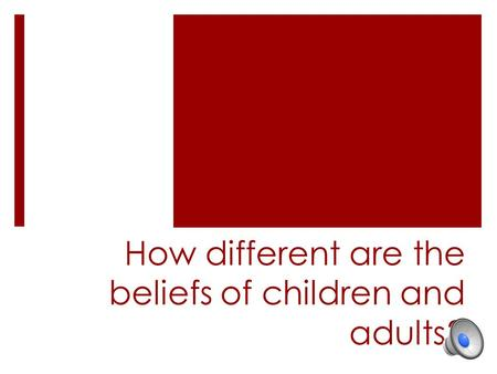 How different are the beliefs of children and adults?