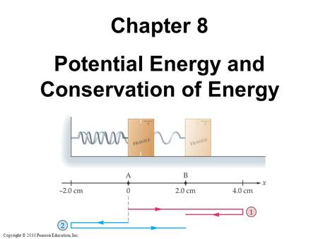 Copyright © 2010 Pearson Education, Inc. Chapter 8 Potential Energy and Conservation of Energy.