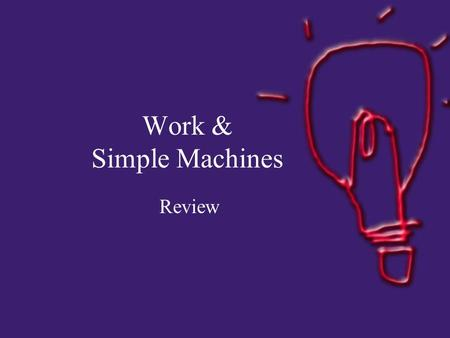 Work & Simple Machines Review. Define / Describe WORK.