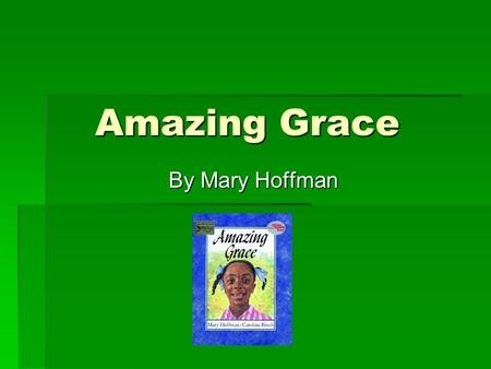 Amazing Grace By Mary Hoffman. exploring  Traveling around a place to find out what it is like.  My friends were exploring the town's new library. 