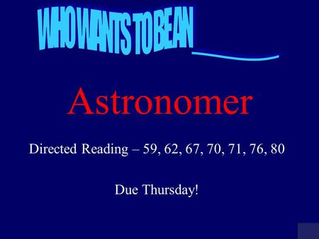 Astronomer Directed Reading – 59, 62, 67, 70, 71, 76, 80 Due Thursday!