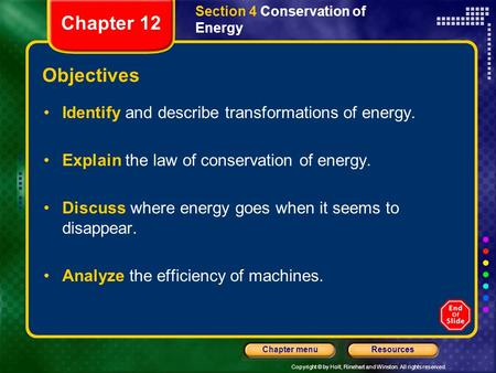 Copyright © by Holt, Rinehart and Winston. All rights reserved. ResourcesChapter menu Section 4 Conservation of Energy Objectives Identify and describe.
