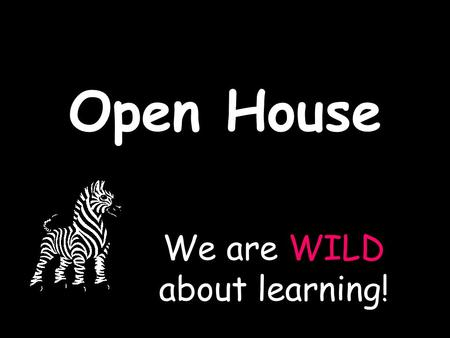 Open House WILD We are WILD about learning!. Tardies and Absences Students are tardy if they are not in their seat at 8:20 when the bell rings. Students.