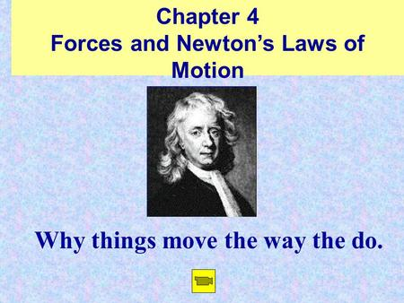 Chapter 4 Forces and Newton's Laws of Motion Why things move the way the do.