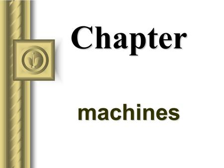 Chapter machines Machines A device used to multiply forces or simply to change the direction of forces.