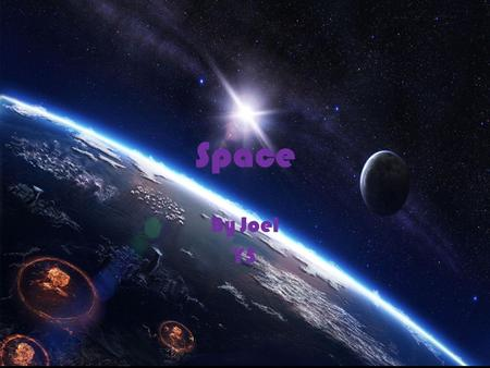 Space By Joel Y5. About Space Space is a series of planets and stars, there are about 400 billion stars in the milky way and there are nine planets in.