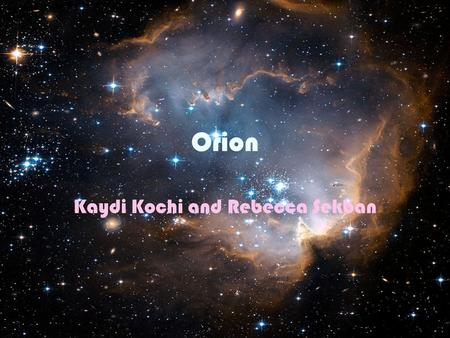 Orion Kaydi Kochi and Rebecca Sekban. The Hunter It is a celestial constellation. It is located at the celestial equator. It is also the most prominent.