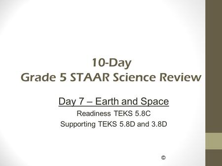 © 10-Day Grade 5 STAAR Science Review Day 7 – Earth and Space Readiness TEKS 5.8C Supporting TEKS 5.8D and 3.8D.