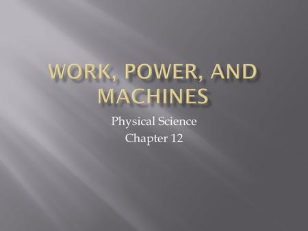 Physical Science Chapter 12.  devices that change the direction of a force or the size of a force that help us to do work  machines will multiply your.