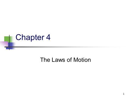 1 Chapter 4 The Laws of Motion. 2 Force Force is associated with the change in the stat of motion of an object. Force is required to make an object move.