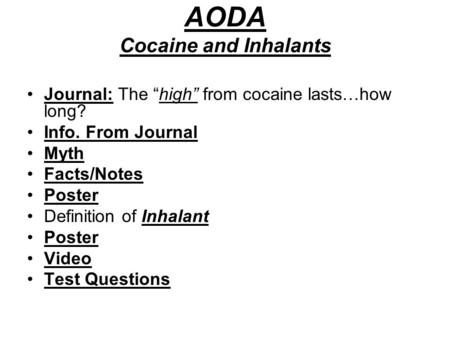 "AODA Cocaine and Inhalants Journal: The ""high"" from cocaine lasts…how long? Info. From Journal Myth Facts/Notes Poster Definition of Inhalant Poster Video."
