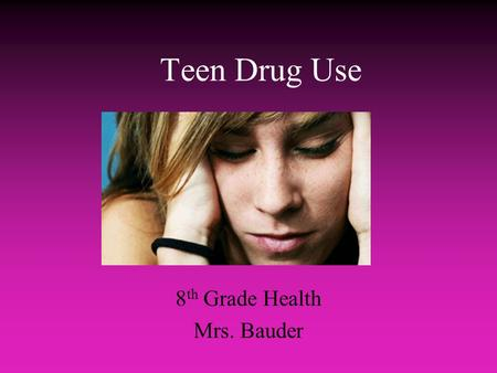 Teen Drug Use 8 th Grade Health Mrs. Bauder What are reasons teens give for using drugs?