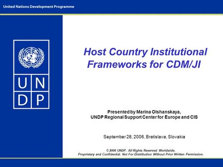 © 2006 UNDP. All Rights Reserved Worldwide. Proprietary and Confidential. Not For Distribution Without Prior Written Permission. Host Country Institutional.