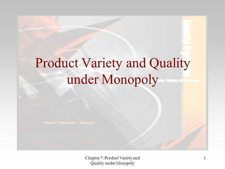 Chapter 7: Product Variety and Quality under Monopoly 1 Product Variety and Quality under Monopoly.