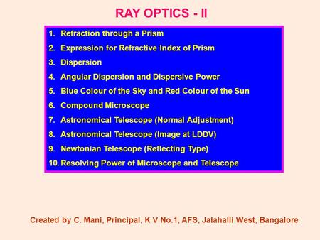 RAY OPTICS - II 1.Refraction through a Prism 2.Expression for Refractive Index of Prism 3.Dispersion 4.Angular Dispersion and Dispersive Power 5.Blue Colour.