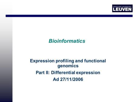 Bioinformatics Expression profiling and functional genomics Part II: Differential expression Ad 27/11/2006.