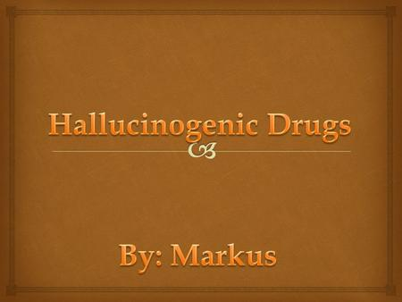 What are Hallucinogenic Drugs?  Hallucinogenic Drugs are drugs that make you hallucinate and distort the persons perception of reality  Hallucinogenic.