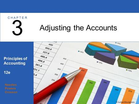 Needles Powers Crosson Principles of Accounting 12e Adjusting the Accounts 3 C H A P T E R © human/iStockphoto.