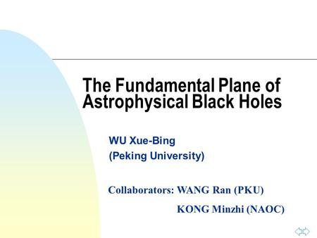 The Fundamental Plane of Astrophysical Black Holes WU Xue-Bing (Peking University) Collaborators: WANG Ran (PKU) KONG Minzhi (NAOC)