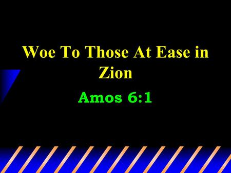 Woe To Those At Ease in Zion