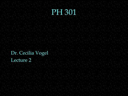 PH 301 Dr. Cecilia Vogel Lecture 2. Review Outline  Relativity  classical relativity  Einstein's postulates  Constancy of speed of light  consequence: