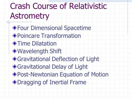 Crash Course of Relativistic Astrometry Four Dimensional Spacetime Poincare Transformation Time Dilatation Wavelength Shift Gravitational Deflection of.