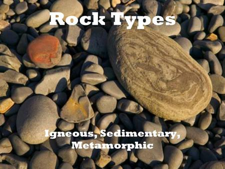Rock Types Igneous, Sedimentary, Metamorphic Igneous rocks make up 95% of the rocks of the crust of Earth. They are also some of the oldest rocks that.