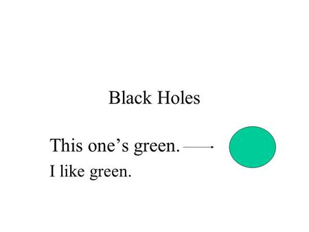 Black Holes This one's green. I like green.. What happens after a SN? Material remaining after a supernova is 3 times more massive than the sun or more.