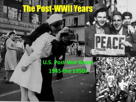 The Post-WWII Years U.S. Post-War Boom 1945-the 1950s.