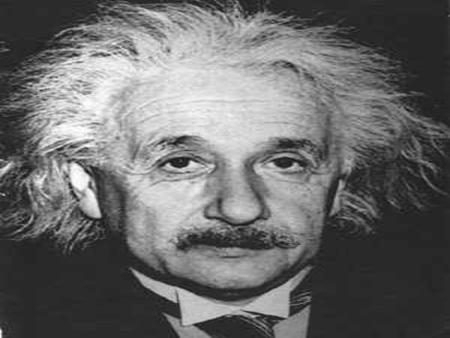 Albert Einstein Born in 1879 died in 1955 Father of Modern Physics Relativity – describes the very large Quantum mechanics – describes the very small.