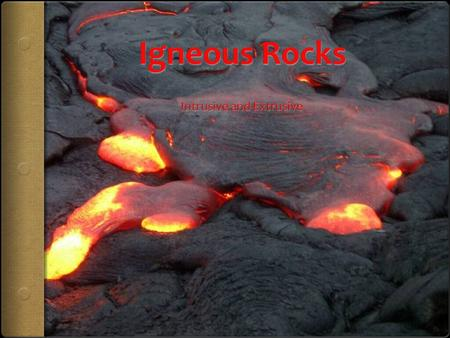Vocabulary  Magma: hot molten rock under the Earth's surface  Lava: hot molten rock above the Earth's surface  Mineral: Molecules arranged in a regular.