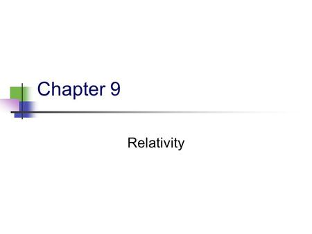 Chapter 9 Relativity. 2 9.1 Basic Problems The formulation of Newtonian mechanics is based on our daily experience and observation. But, Newtonian mechanics.